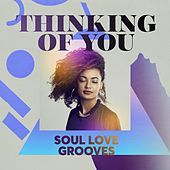 Thinking of You - Soul Love Grooves de Various Artists