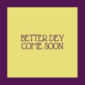 Better Dey Come Soon van Various