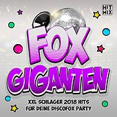 Fox Giganten - XXL Schlager 2018 Hits für deine Discofox Party van Various Artists