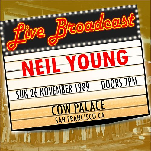 Live Broadcast - 26th November 1989  Cow Palace von Neil Young