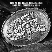 Live at the Crazy Horse Saloon, Santa Ana, California 1988 by Nitty Gritty Dirt Band
