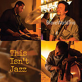 This Isn't Jazz by BraveWorldTrio