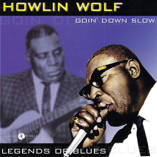 Goin' Down Slow: Legends Of Blues by Howlin' Wolf