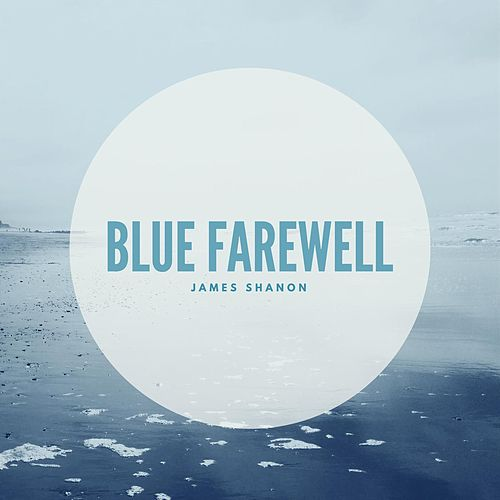 Blue Farewell by James Shanon