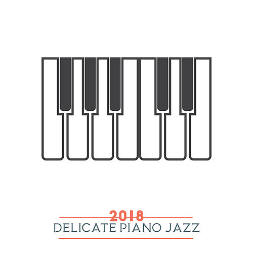 Delicate Piano Jazz 2018 by Relaxing Piano Music