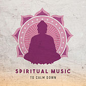 Spiritual Music to Calm Down von Soothing Sounds