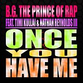 Once You Have Me by B.G. The Prince Of Rap