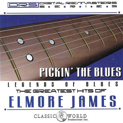 Pickin' The Blues: Greatest Hits Of Elmore James by Elmore James