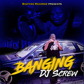 Bigtyme Recordz Presents: Banging DJ Screw by DJ Screw