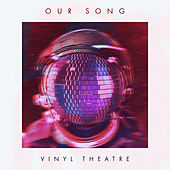 Our Song (Radio Edit) de Vinyl Theatre