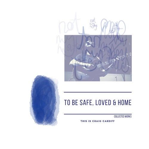 To Be Safe, Loved & Home von Craig Cardiff