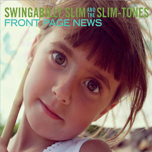 Front Page News by Swingabilly Slim and the Slim-Tones