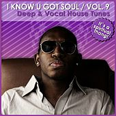 I Know U Got Soul, Vol. 9 - Deep & Vocal House Tunes von Various Artists