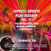 Play Mashup compilation Vol. 11 (Special Instrumental And Drum Groove Versions Tribute To Maluma-Becky G-Jennifer Lopez-Luis Fonsi etc..) by Express Groove
