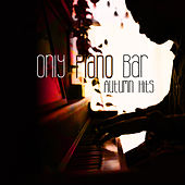 Only Piano Bar (Autumn Hits, Melancholy & Sensual, Emotional & Sentimental Jazz, Piano Evening, Touching Jazz Songs about Love) by Various Artists