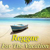 Reggae For The Vacation by Various Artists