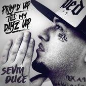 Pray'd up Till My Dayz Up de Sevin Duce