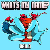 What's My Name? by Bailo