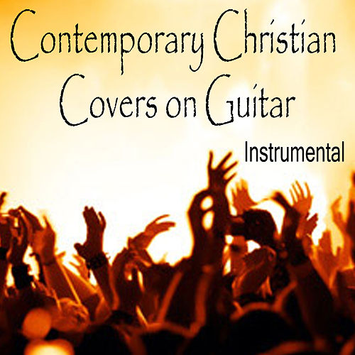 Contemporary Christian Covers on Guitar: Instrumental by The O'Neill Brothers Group