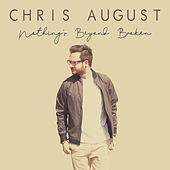 Nothing's Beyond Broken by Chris August