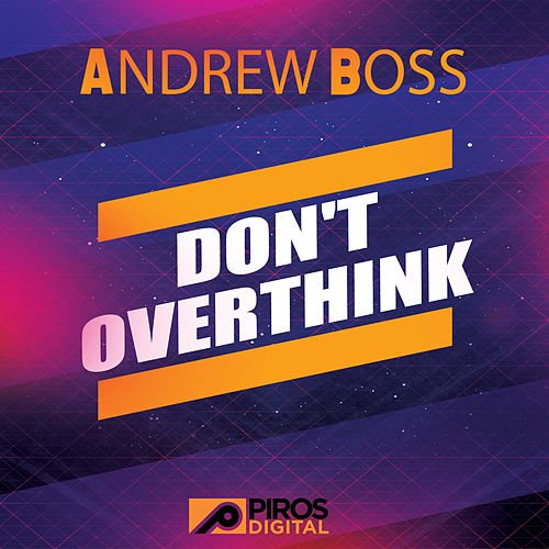 Don't Overthink by Andrew Boss