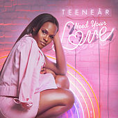 Need Your Love by Teenear