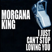 I Just Can't Stop Loving You by Morgana King