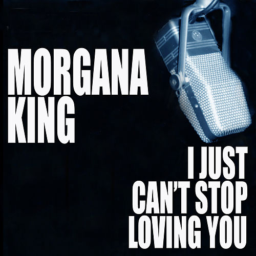 I Just Can't Stop Loving You von Morgana King