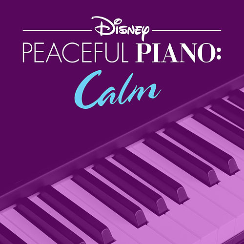 Disney Peaceful Piano: Calm by Disney Peaceful Piano