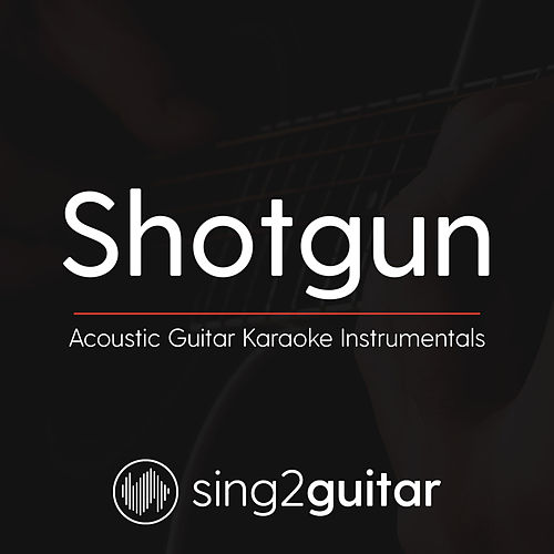 Shotgun (Acoustic Guitar Karaoke Instrumentals) by Sing2Guitar