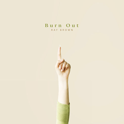 Burn Out by Ray Brown