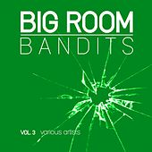 Big Room Bandits, Vol. 3 by Various Artists