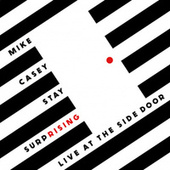 Stay Surprising: Live at The Side Door by Mike Casey