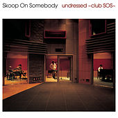 Undressed - Club Sos de Skoop On Somebody
