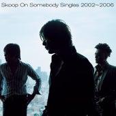 Singles 2002-2006 de Skoop On Somebody
