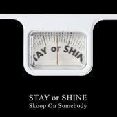 Stay or Shine de Skoop On Somebody