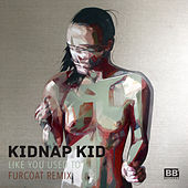 Like You Used to (Fur Coat Remix) de Kidnap