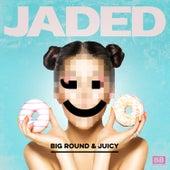 Big Round & Juicy de Jaded