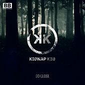 So Close de Kidnap
