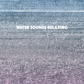 Water Sounds Relaxing by Various Artists