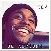 Be Alright by Kev