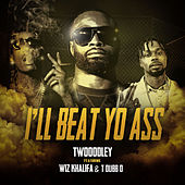 I'll Beat Yo Ass (feat. Wiz Khalifa & T-Dubb-O) by TWOOODLEY