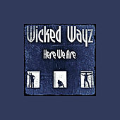 Here We Are by Wicked wayz
