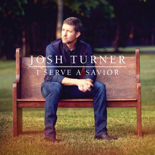I Serve A Savior by Josh Turner