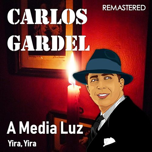 A Media Luz / Yira, Yira (Remastered) by Carlos Gardel