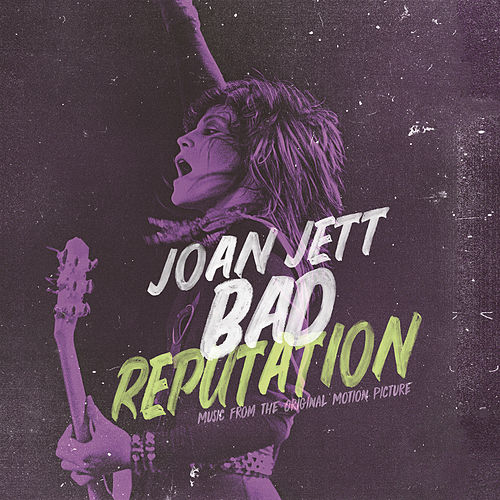 Bad Reputation (Music from the Original Motion Picture) by Joan Jett & The Blackhearts