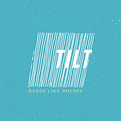 Tilt de Hands Like Houses