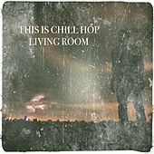 This Is Chill Hop Living Room by Living Room