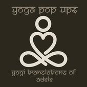Yogi Translations of Adele by Yoga Pop Ups