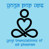 Yogi Translations of Ed Sheeran by Yoga Pop Ups